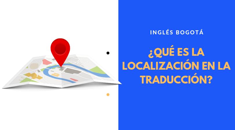 ¿Qué Es La Localización En La Traducción?