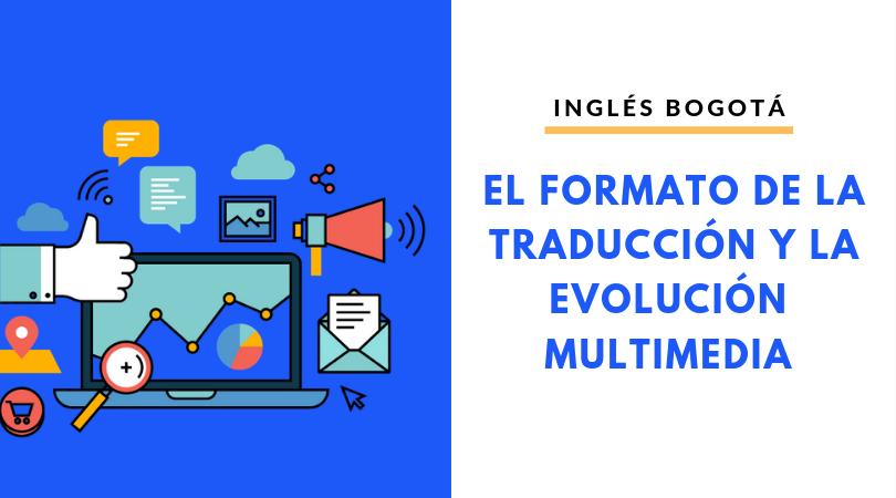 El Formato En La Traducción Y La Evolución Multimedia
