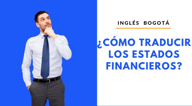 ¿CÓMO TRADUCIR LOS ESTADOS FINANCIEROS? Ingles Bogota