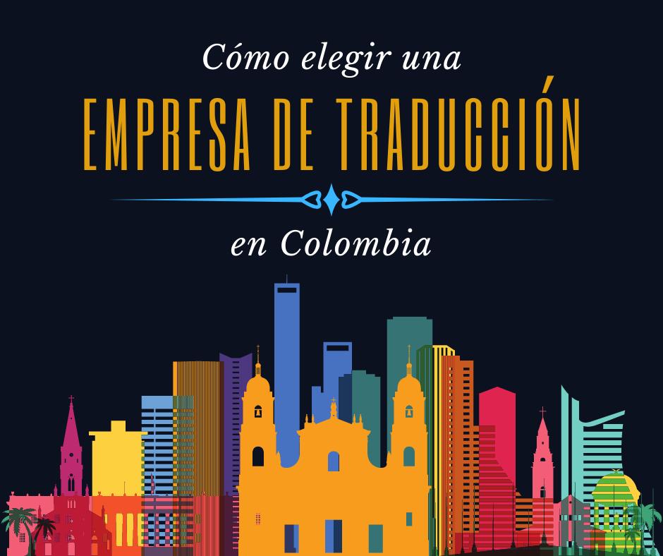 Cómo Elegir Una Agencia De Traducción En Colombia